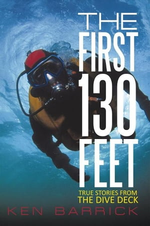 The First 130 Feet True Stories from the Dive Deck