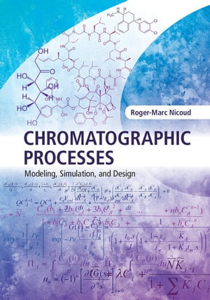Chromatographic Processes Modeling,  Simulation,  and Design