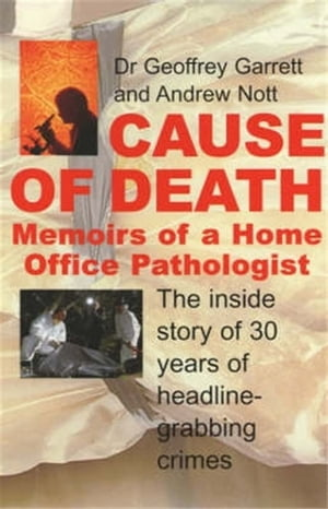 Cause of Death Memoirs of a Home Office Pathologist