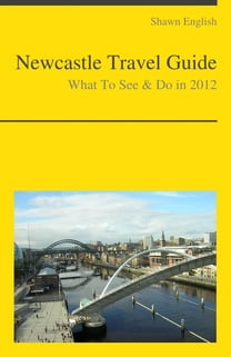 Newcastle-upon-Tyne (UK) Travel Guide - What To See & Do