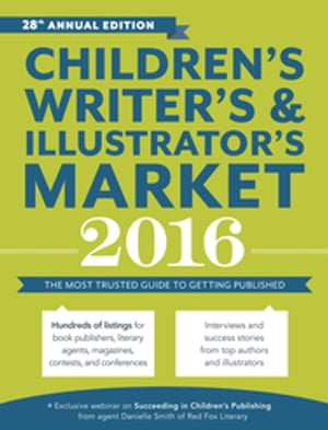 Children's Writer's & Illustrator's Market 2016 The Most Trusted Guide to Getting Published