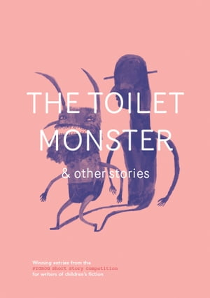 The Toilet Monster and Other Stories A collection of award-winning stories for children and young people