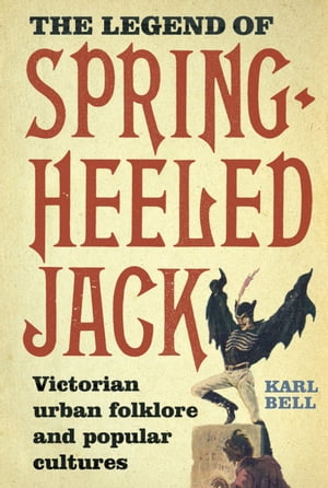 Legend of Spring-Heeled Jack Victorian Urban Folklore and Popular Cultures