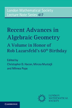 Recent Advances in Algebraic Geometry A Volume in Honor of Rob Lazarsfeld?s 60th Birthday