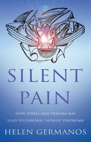 Silent Pain How Stress and Trauma may lead to Chronic Fatigue Syndrome