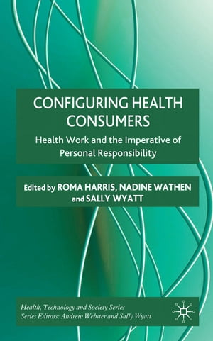 Configuring Health Consumers Health Work and the Imperative of Personal Responsibility