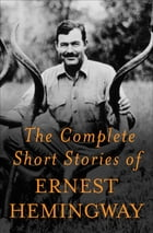 The Complete Short Stories Of Ernest Hemingway Cover Image