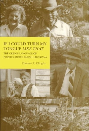 If I Could Turn My Tongue Like That: The Creole Language of Pointe Coupee Parish, Louisiana