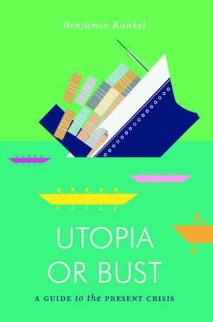 Utopia or Bust A Guide to the Present Crisis