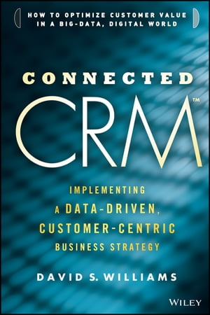 Connected CRM Implementing a Data-Driven,  Customer-Centric Business Strategy