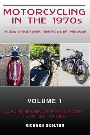 Motorcycling in the 1970s The story of Motorcycling in the 1970s The story of biking's biggest,  brightest and best ever decade Volume 1: A Brief Histo