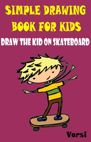 Simple Drawing Book For Kids: Draw The Kid On Skate Board