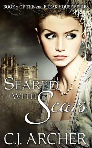 Seared With Scars Book 2 of the 2nd Freak House Trilogy