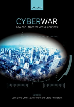 Cyber War Law and Ethics for Virtual Conflicts