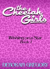 Deborah Gregory - The CHEETAH GIRLS #1 - Wishing on a Star