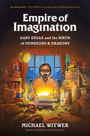 Empire of Imagination Gary Gygax and the Birth of Dungeons & Dragons