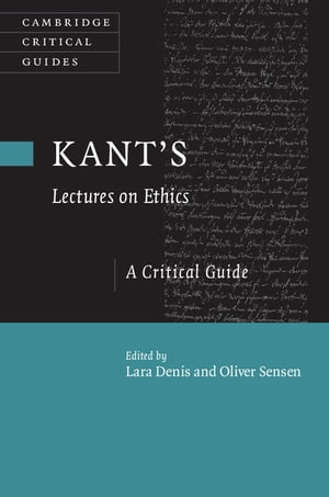Kant's Lectures on Ethics A Critical Guide