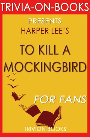 To Kill a Mockingbird: A Novel by Harper Lee (Trivia-On-Books)