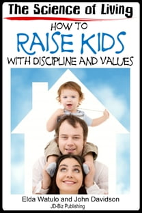 The Science of Living: How to Raise Kids With Discipline and Values