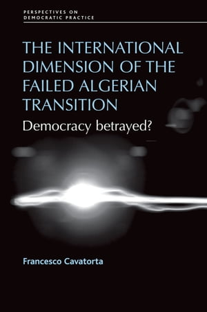 The International Dimension of the Failed Algerian Transition Democracy Betrayed?