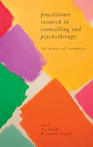 Practitioner Research in Counselling and Psychotherapy The Power of Examples