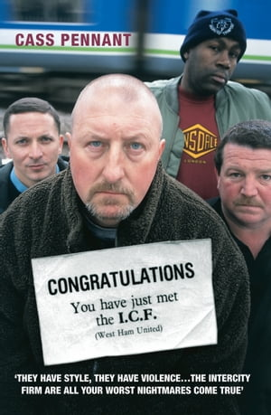Congratulations You Have Just Met the ICF (West Ham United) - They Have Style,  They Have Violence…The Intercity Firm Are All Your Worst Nightmare