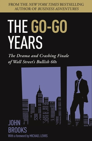 The Go-Go Years The Drama and Crashing Finale of Wall Street's Bullish 60s