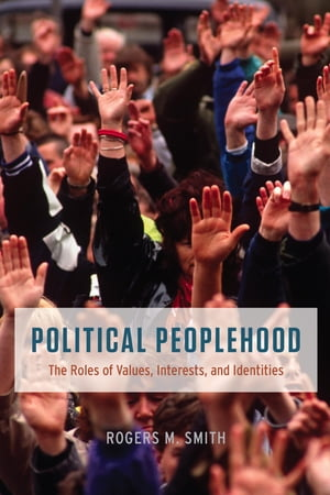 Political Peoplehood The Roles of Values,  Interests,  and Identities