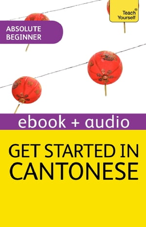 Get Started in Beginner's Cantonese: Teach Yourself Enhanced Edition