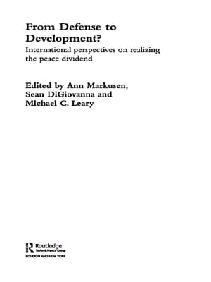 From Defense to Development? International Perspectives on Realizing the Peace Dividend