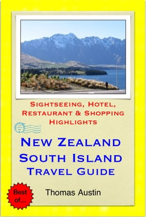 New Zealand, South Island Travel Guide - Sightseeing, Hotel, Restaurant & Shopping Highlights (Illustrated)