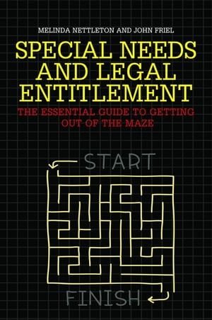 Special Needs and Legal Entitlement The Essential Guide to Getting out of the Maze