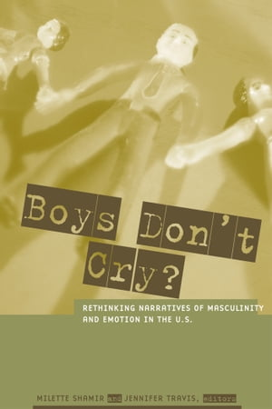 Boys Don't Cry? Rethinking Narratives of Masculinity and Emotion in the U.S.