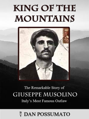 King of the Mountains The Remarkable Story of Giuseppe Musolino,  Italy's Most Famous Outlaw