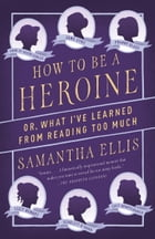 How to Be a Heroine Cover Image