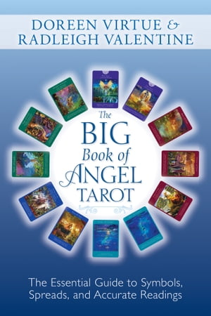 The Big Book of Angel Tarot The Essential Guide to Symbols,  Spreads,  and Accurate Readings