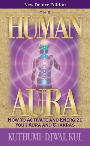 The Human Aura - Deluxe Edition How to Activate and Energize Your Aura and Chakras