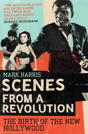 Scenes From A Revolution The Birth of the New Hollywood