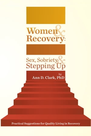 Women & Recovery: Sex,  Sobriety,  & Stepping Up Practical Suggestions for Quality Living in Recovery
