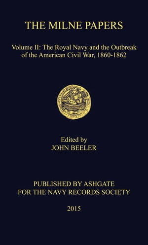 The Milne Papers Volume II: The Royal Navy and the Outbreak of the American Civil War, 1860-1862
