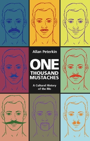 One Thousand Mustaches A Cultural History of the Mo