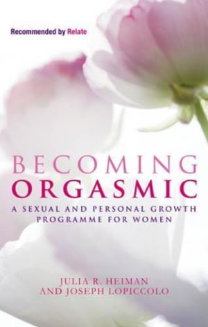 Becoming Orgasmic A sexual and personal growth programme for women