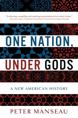 One Nation,  Under Gods A New American History
