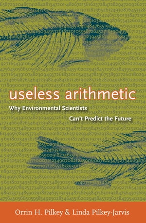 Useless Arithmetic Why Environmental Scientists Can't Predict the Future