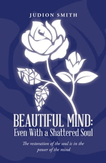 Beautiful Mind: Even with a Shattered Soul