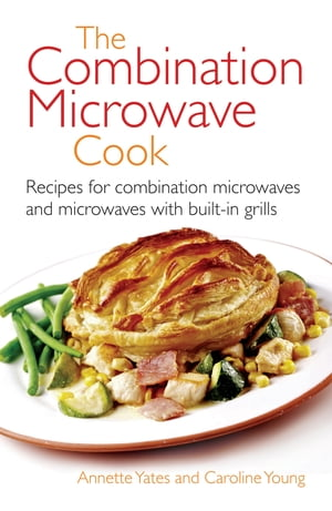 The Combination Microwave Cook Recipes for Combination Microwaves and Microwaves with Built-in Grills