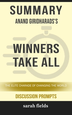 Summary: Anand Giridharadas' Winners Take All
