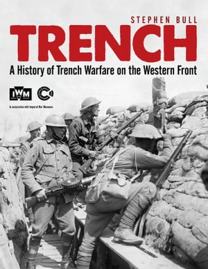 Trench A History of Trench Warfare on the Western Front