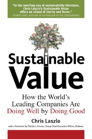 Sustainable Value How the World's Leading Companies Are Doing Well by Doing Good