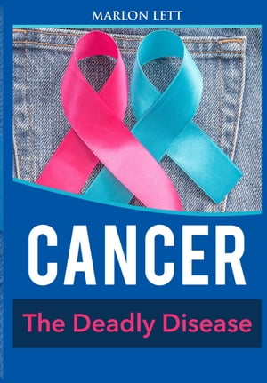 Cancer: The Deadly Disease